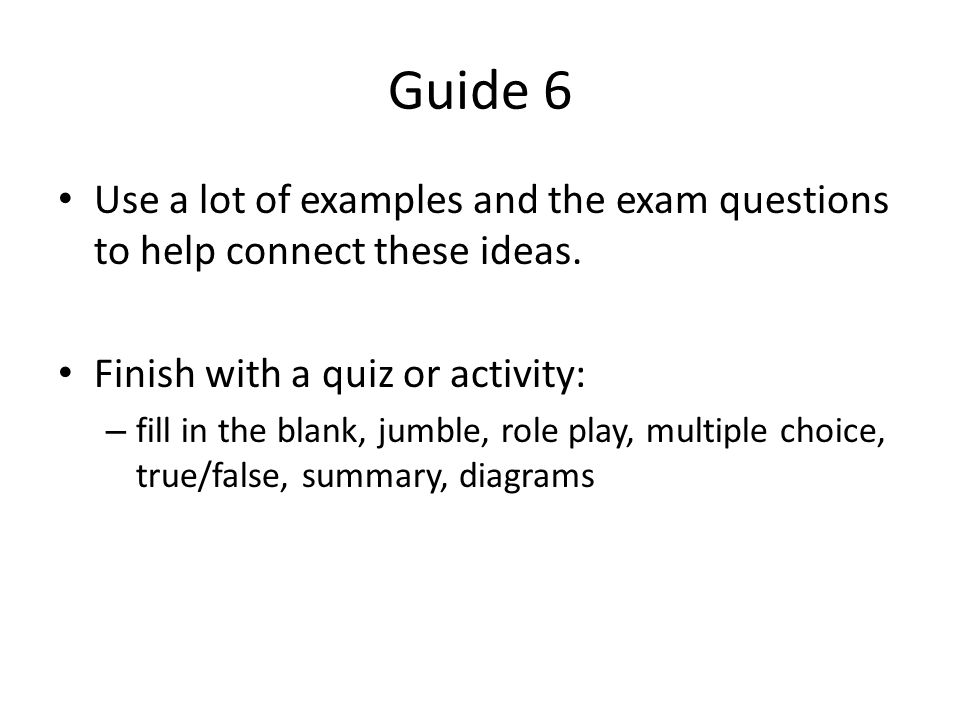 Guide 6 Use a lot of examples and the exam questions to help connect these ideas.