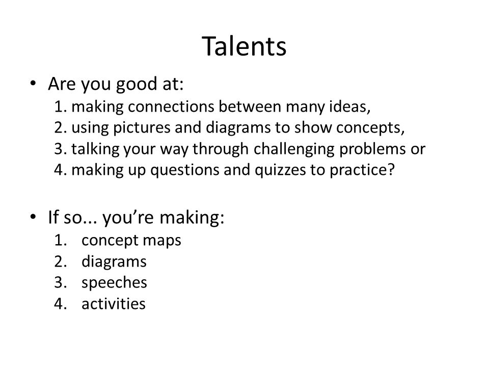 Talents Are you good at: 1. making connections between many ideas, 2.