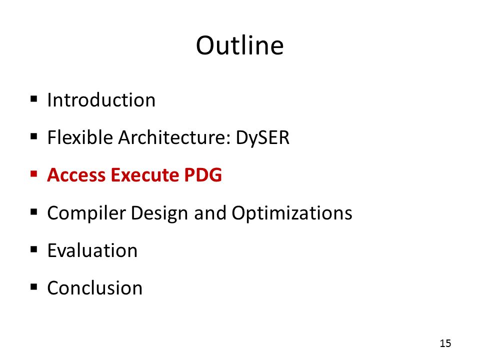 Outline  Introduction  Flexible Architecture: DySER  Access Execute PDG  Compiler Design and Optimizations  Evaluation  Conclusion 15