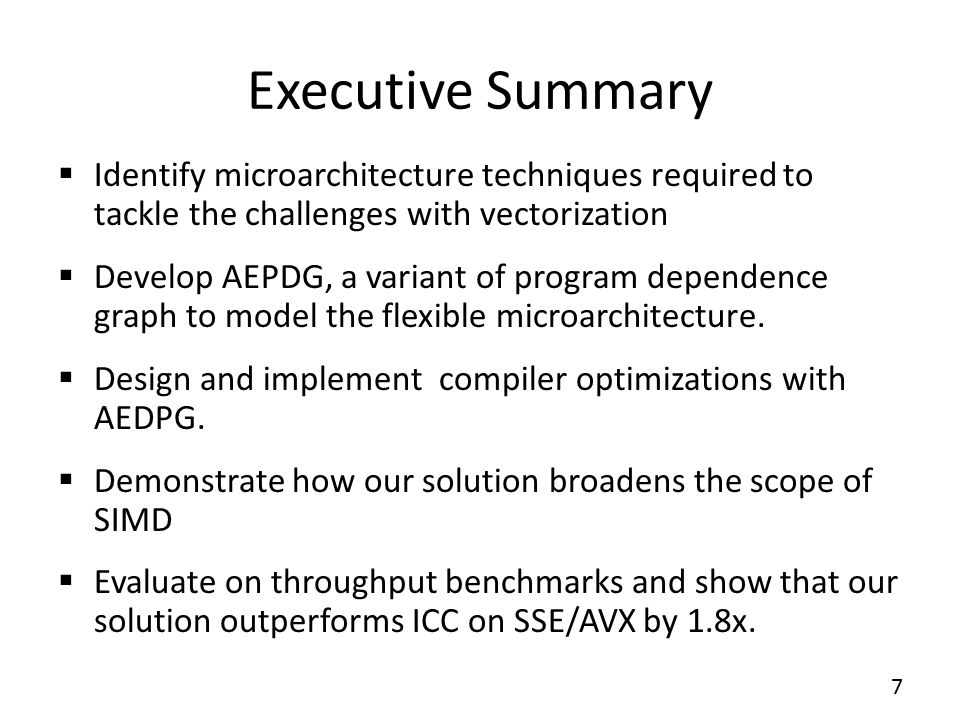 Executive Summary  Identify microarchitecture techniques required to tackle the challenges with vectorization  Develop AEPDG, a variant of program dependence graph to model the flexible microarchitecture.