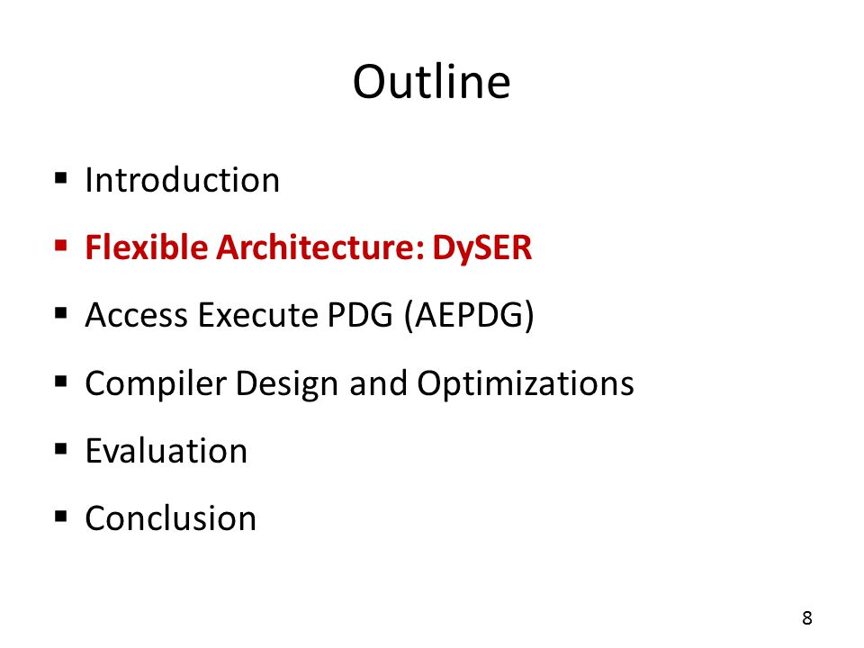 Outline  Introduction  Flexible Architecture: DySER  Access Execute PDG  Compiler Design and Optimizations  Evaluation  Conclusion 19