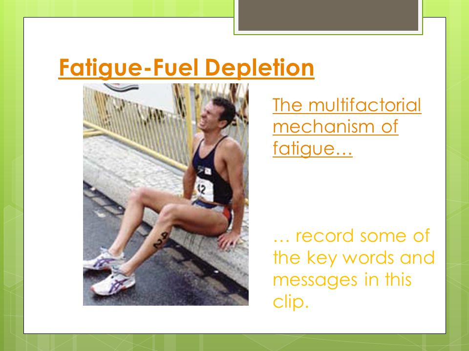 Fatigue… … is an exercise-induced reduction in the power-generating capacity of a muscle and an inability to continue the activity.