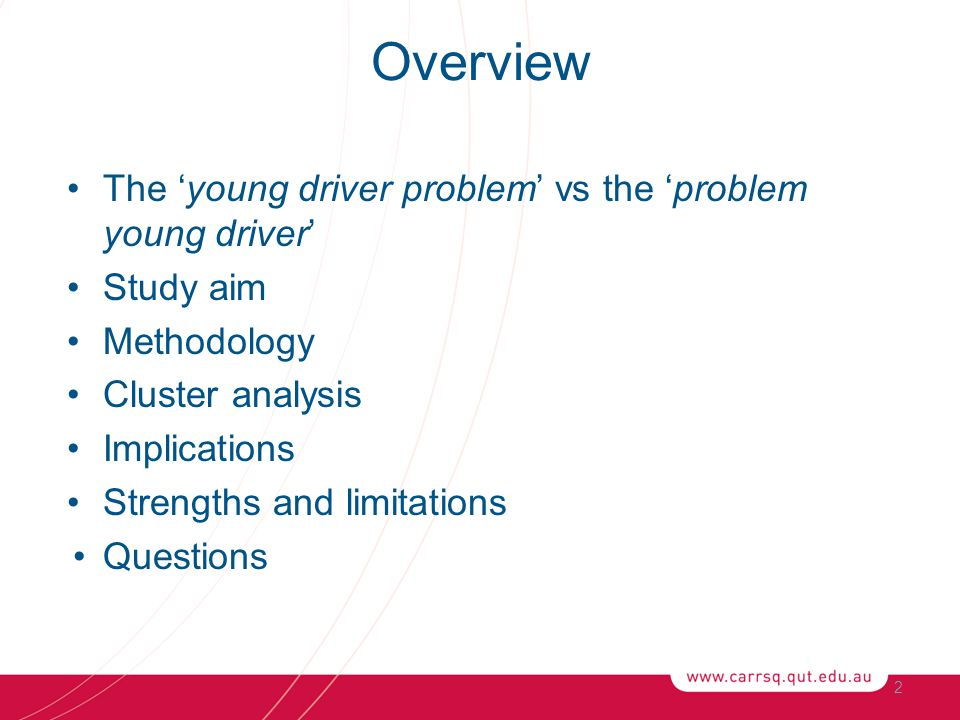 Overview The 'young driver problem' vs the 'problem young driver' Study aim Methodology Cluster analysis Implications Strengths and limitations Questions 2