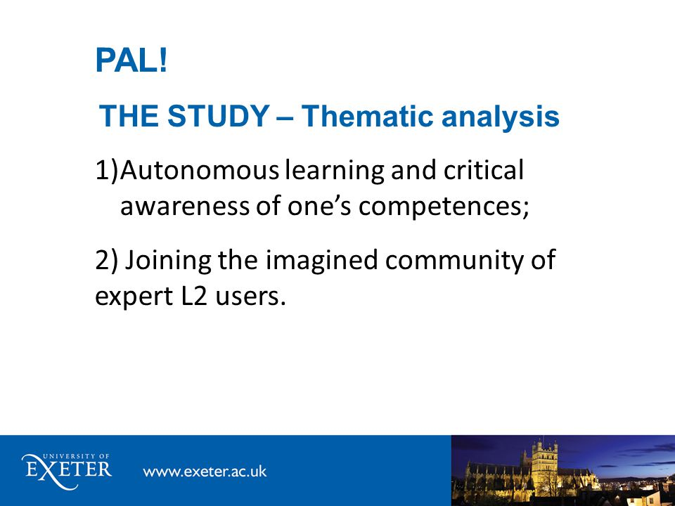 PAL! THE STUDY – Thematic analysis 1)Autonomous learning and critical awareness of one's competences; 2) Joining the imagined community of expert L2 u