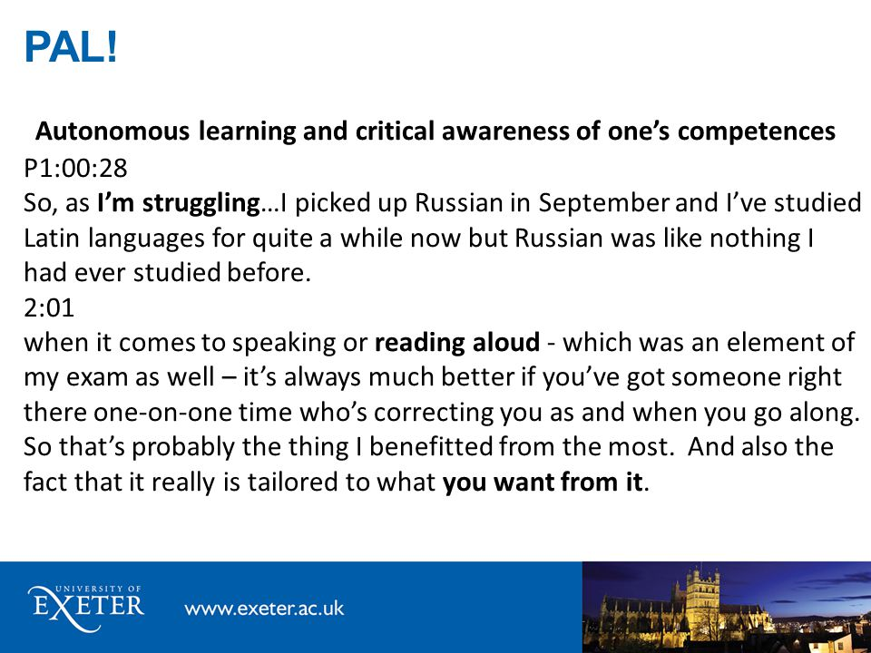 PAL! Autonomous learning and critical awareness of one's competences P1:00:28 So, as I'm struggling…I picked up Russian in September and I've studied