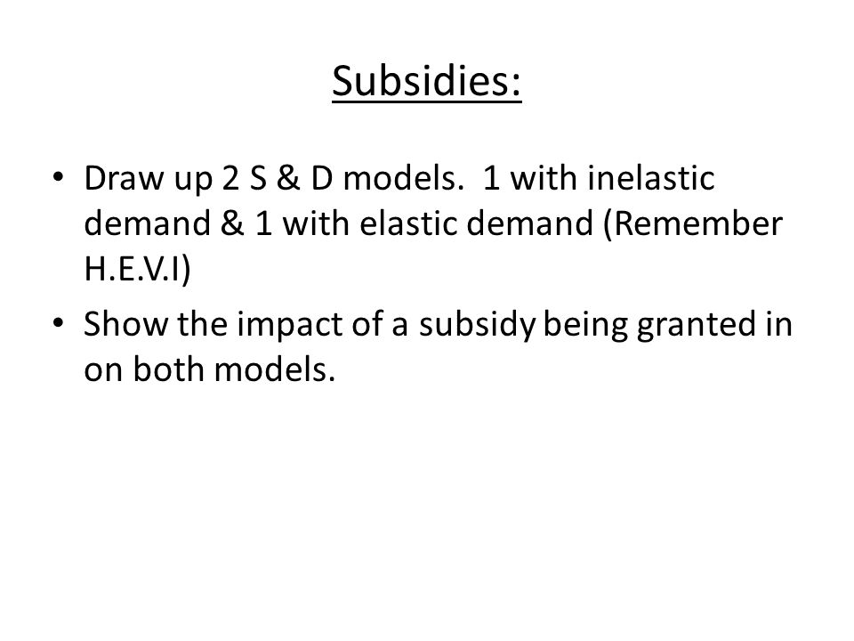 Subsidies: Draw up 2 S & D models.