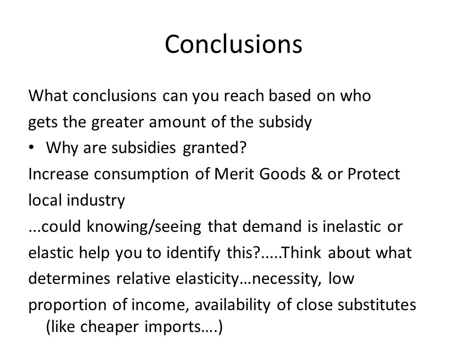 Conclusions What conclusions can you reach based on who gets the greater amount of the subsidy Why are subsidies granted.