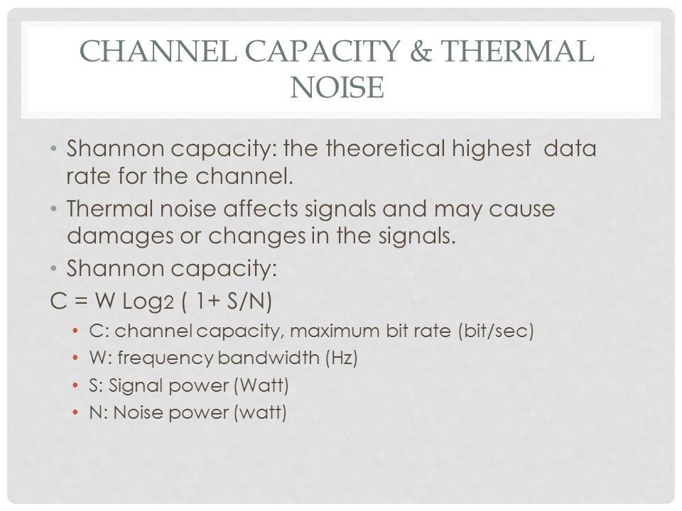 CHANNEL CAPACITY & THERMAL NOISE Shannon capacity: the theoretical highest data rate for the channel.