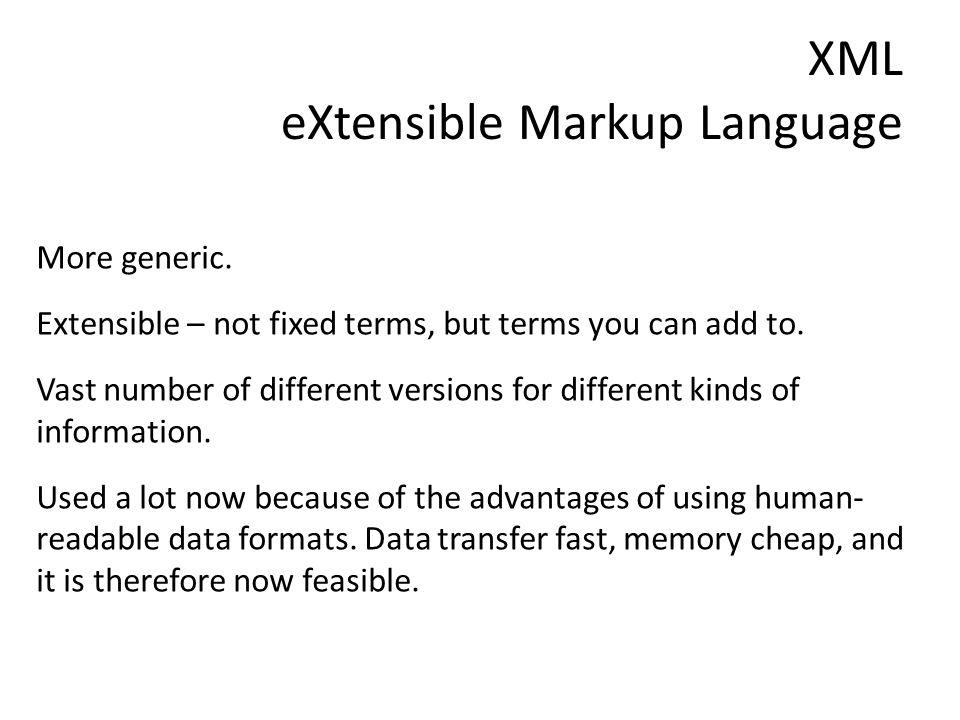 XML eXtensible Markup Language More generic.