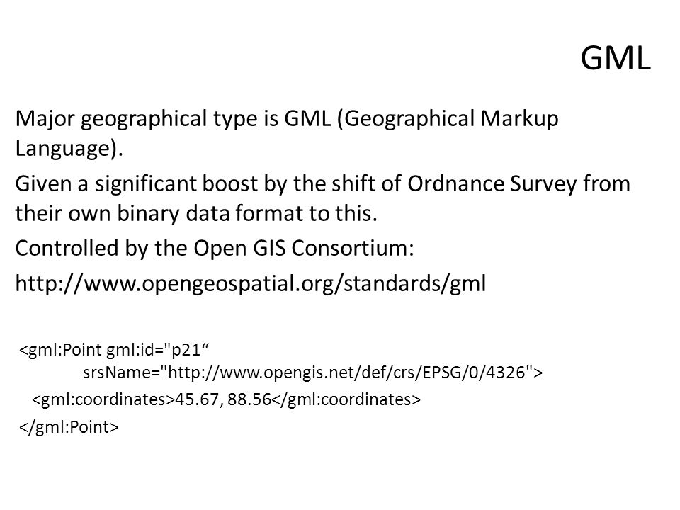 GML Major geographical type is GML (Geographical Markup Language).