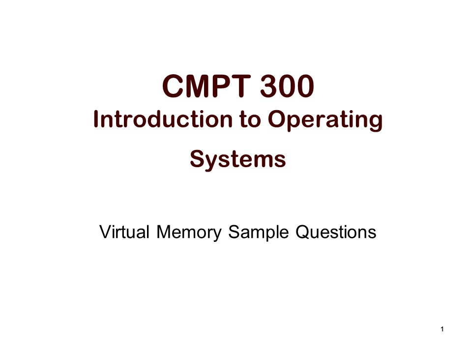 1 CMPT 300 Introduction to Operating Systems Virtual Memory Sample Questions
