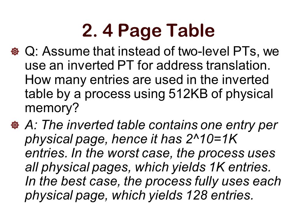 2. 4 Page Table  Q: Assume that instead of two-level PTs, we use an inverted PT for address translation. How many entries are used in the inverted ta