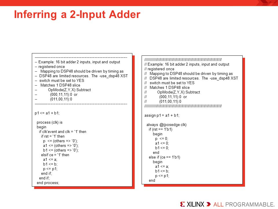 ------------------------------------------------------------------------ -- Example: 16 bit adder 2 inputs, input and output -- registered once -- Mapping to DSP48 should be driven by timing as -- DSP48 are limited resources.