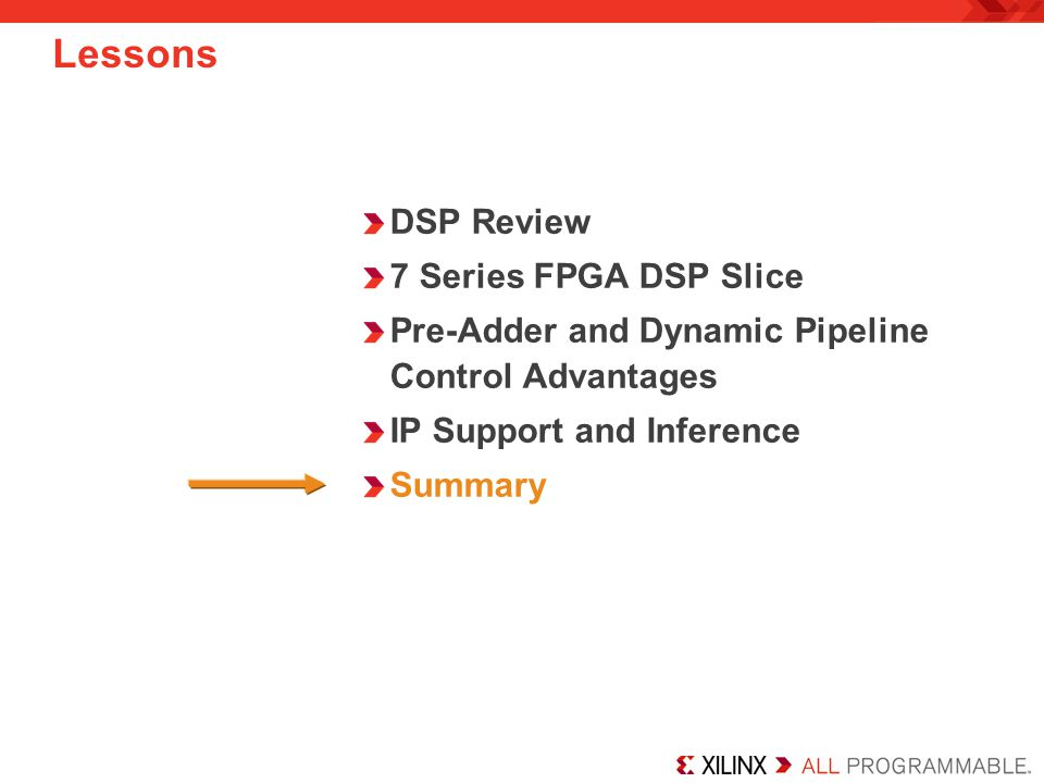 DSP Review 7 Series FPGA DSP Slice Pre-Adder and Dynamic Pipeline Control Advantages IP Support and Inference Summary Lessons