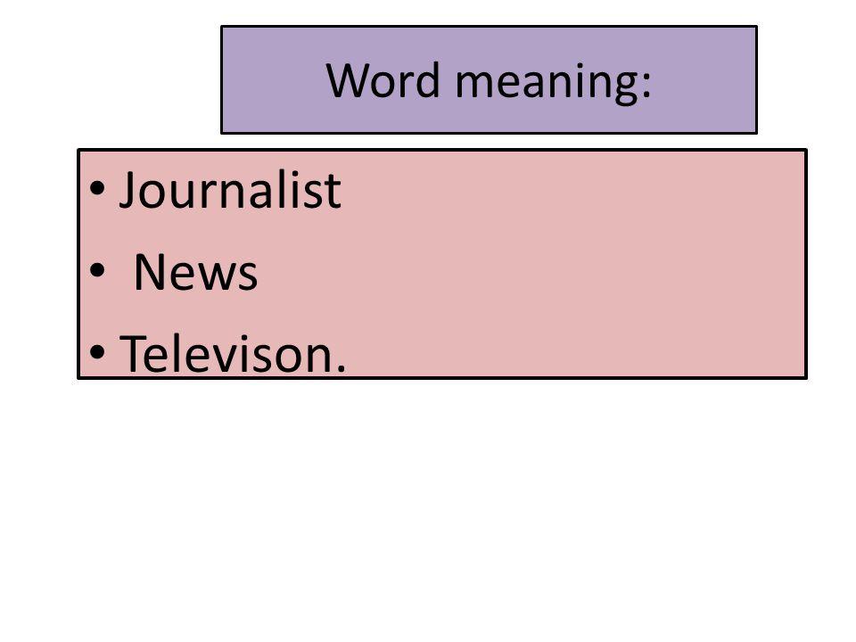 Word meaning: Journalist News Televison.