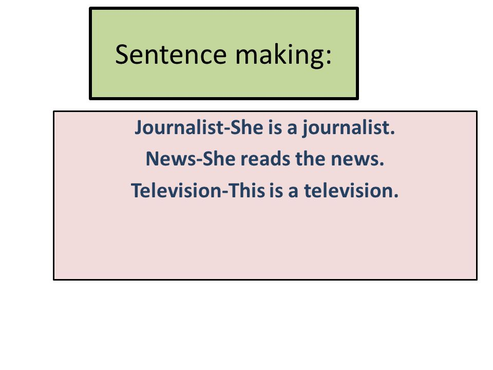 Sentence making: Journalist-She is a journalist. News-She reads the news.