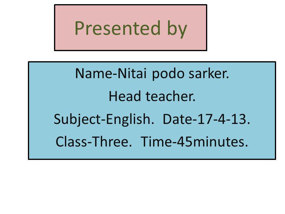 Presented by Name-Nitai podo sarker. Head teacher.