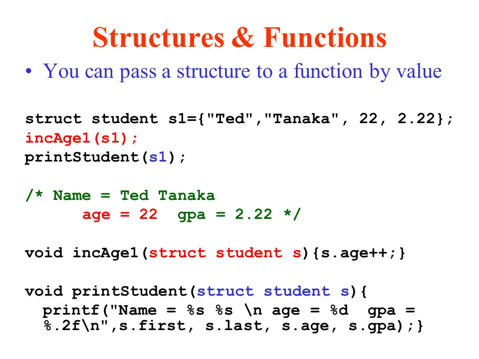 Structures & Functions You can pass a structure to a function by value struct student s1={
