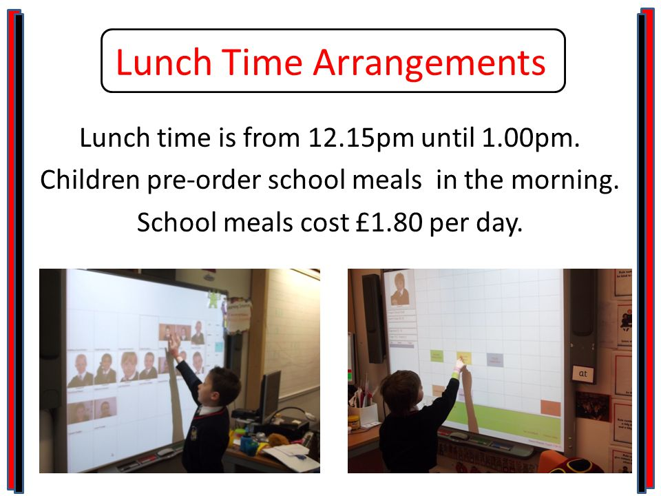 Lunch Time Arrangements Lunch time is from 12.15pm until 1.00pm.