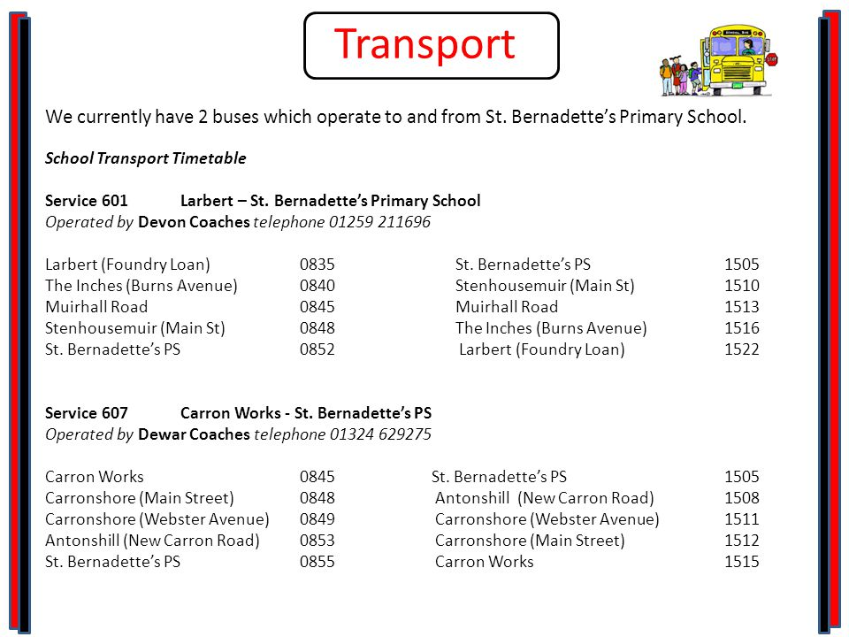 Transport We currently have 2 buses which operate to and from St.
