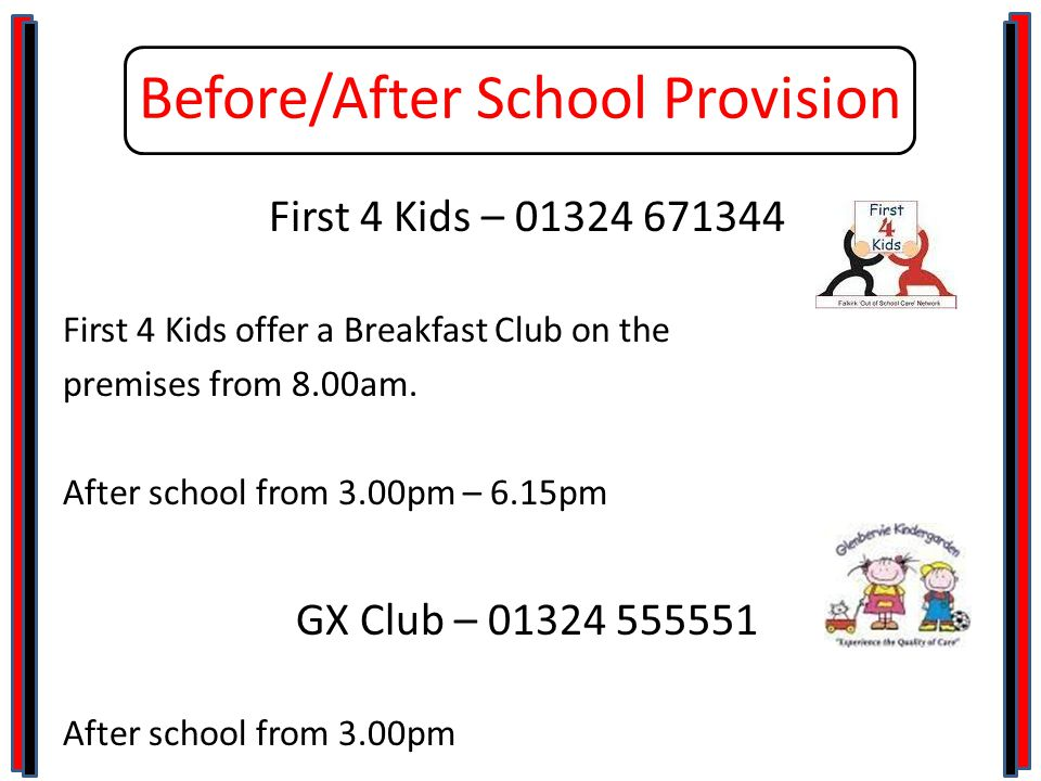Before/After School Provision First 4 Kids – 01324 671344 First 4 Kids offer a Breakfast Club on the premises from 8.00am.