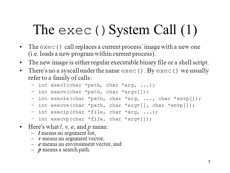 5 The exec() System Call (1) The exec() call replaces a current process ' image with a new one (i.e.