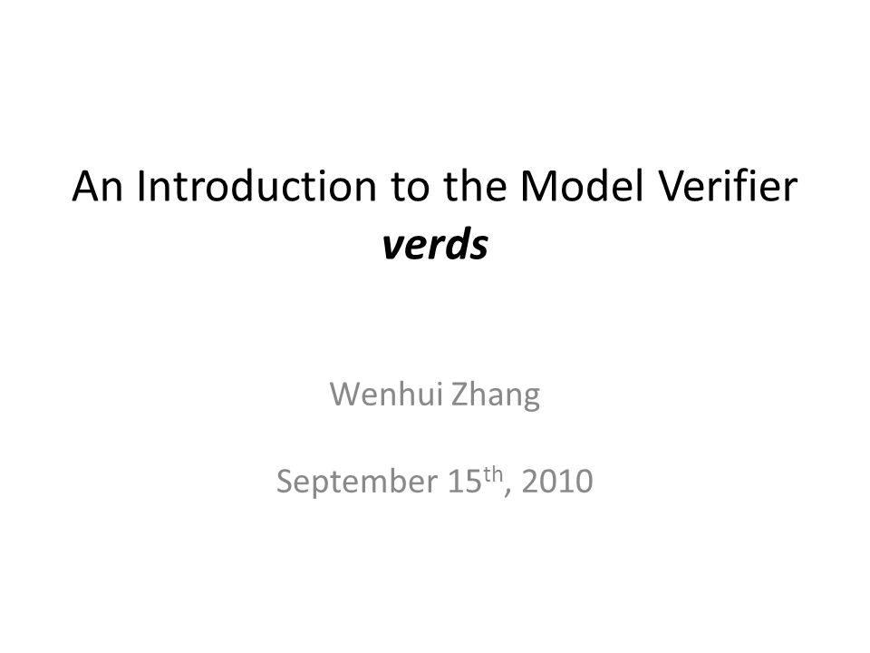 An Introduction to the Model Verifier verds Wenhui Zhang September 15 th, 2010