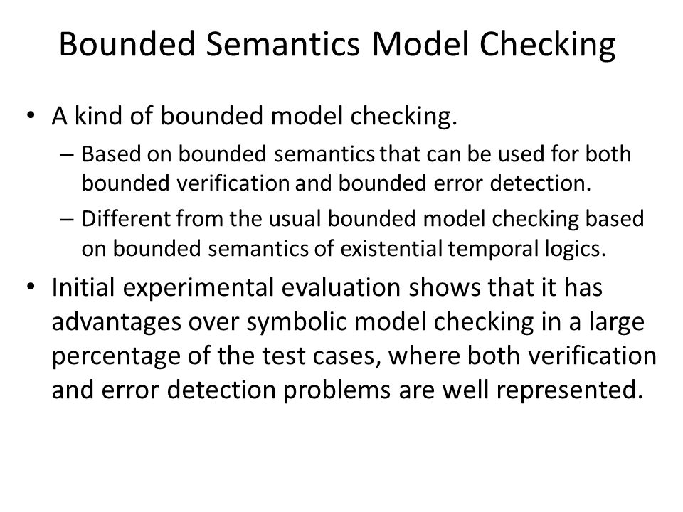 Bounded Semantics Model Checking A kind of bounded model checking.