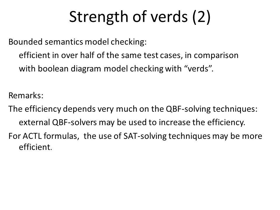 Bounded semantics model checking: efficient in over half of the same test cases, in comparison with boolean diagram model checking with verds .