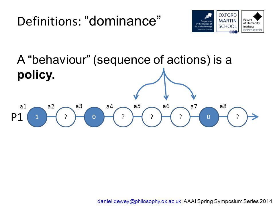 "Definitions: ""dominance"" daniel.dewey@philosophy.ox.ac.ukdaniel.dewey@philosophy.ox.ac.uk; AAAI Spring Symposium Series 2014 A ""behaviour"" (sequence o"