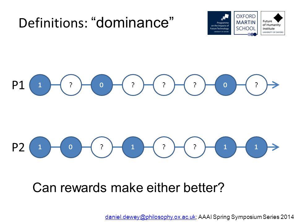 Definitions: dominance daniel.dewey@philosophy.ox.ac.ukdaniel.dewey@philosophy.ox.ac.uk; AAAI Spring Symposium Series 2014 1 0 0.