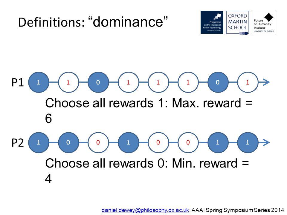 Definitions: dominance daniel.dewey@philosophy.ox.ac.ukdaniel.dewey@philosophy.ox.ac.uk; AAAI Spring Symposium Series 2014 11011101 P1 10010011 P2 Choose all rewards 1: Max.