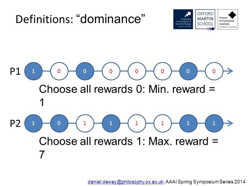 Definitions: dominance daniel.dewey@philosophy.ox.ac.ukdaniel.dewey@philosophy.ox.ac.uk; AAAI Spring Symposium Series 2014 10000000 P1 10111111 P2 Choose all rewards 0: Min.