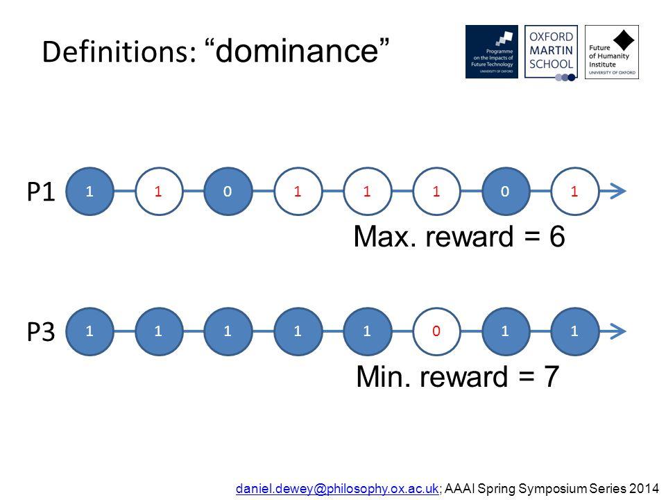 Definitions: dominance daniel.dewey@philosophy.ox.ac.ukdaniel.dewey@philosophy.ox.ac.uk; AAAI Spring Symposium Series 2014 11011101 P1 11111011 P3 Max.
