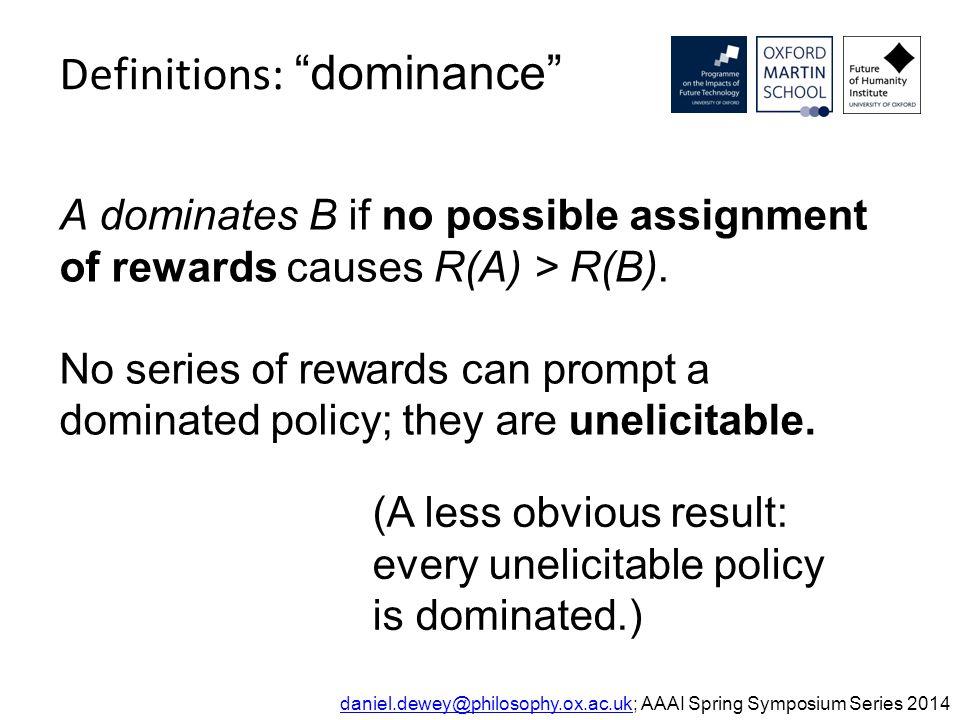 "Definitions: ""dominance"" daniel.dewey@philosophy.ox.ac.ukdaniel.dewey@philosophy.ox.ac.uk; AAAI Spring Symposium Series 2014 A dominates B if no possi"