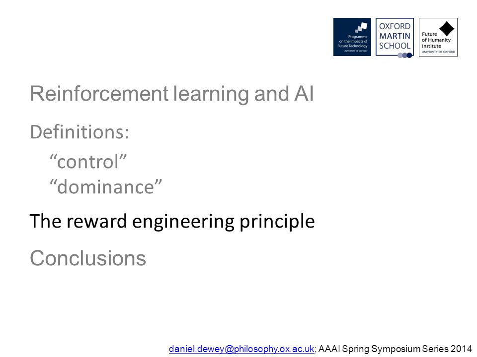 """Reinforcement learning and AI Definitions: """"control"""" """"dominance"""" The reward engineering principle Conclusions daniel.dewey@philosophy.ox.ac.ukdaniel.d"""