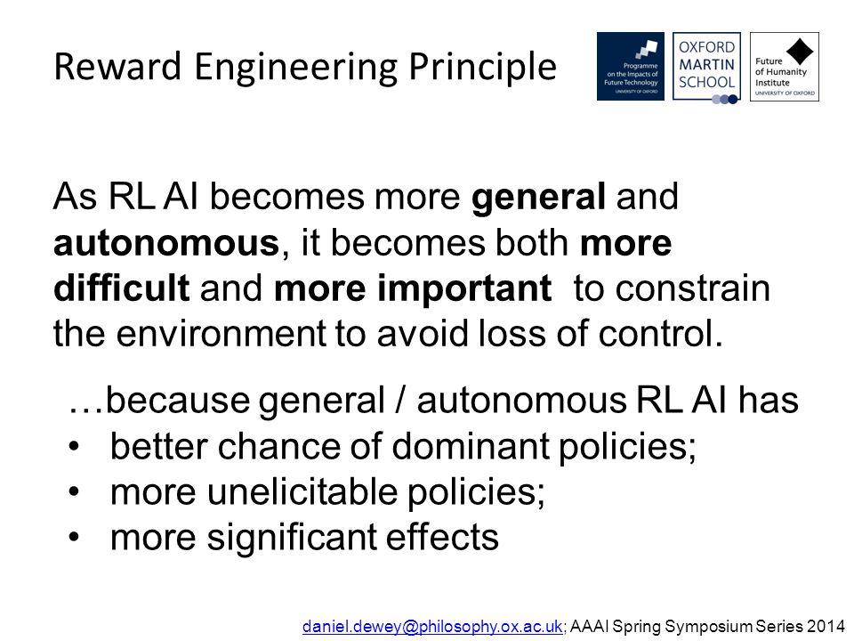 Reward Engineering Principle daniel.dewey@philosophy.ox.ac.ukdaniel.dewey@philosophy.ox.ac.uk; AAAI Spring Symposium Series 2014 As RL AI becomes more
