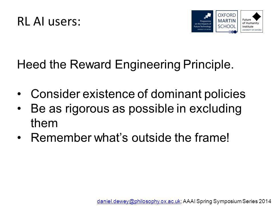 daniel.dewey@philosophy.ox.ac.ukdaniel.dewey@philosophy.ox.ac.uk; AAAI Spring Symposium Series 2014 Heed the Reward Engineering Principle.