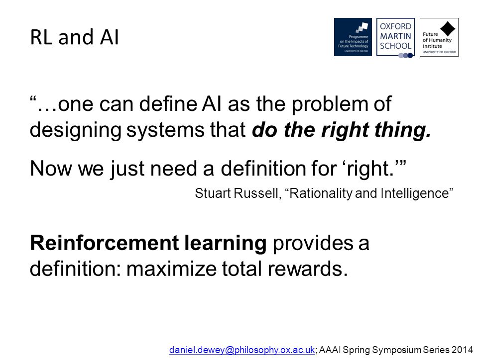 """Stuart Russell, """"Rationality and Intelligence"""" RL and AI """"…one can define AI as the problem of designing systems that do the right thing. daniel.dewey@"""