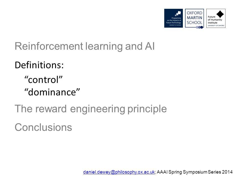Definitions: control daniel.dewey@philosophy.ox.ac.ukdaniel.dewey@philosophy.ox.ac.uk; AAAI Spring Symposium Series 2014 A user has control when the agent's received rewards equal the user's chosen reward.