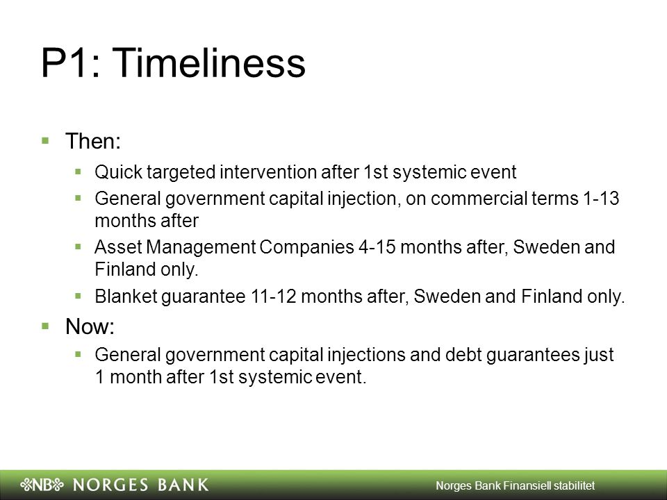 P1: Timeliness  Then:  Quick targeted intervention after 1st systemic event  General government capital injection, on commercial terms 1-13 months after  Asset Management Companies 4-15 months after, Sweden and Finland only.