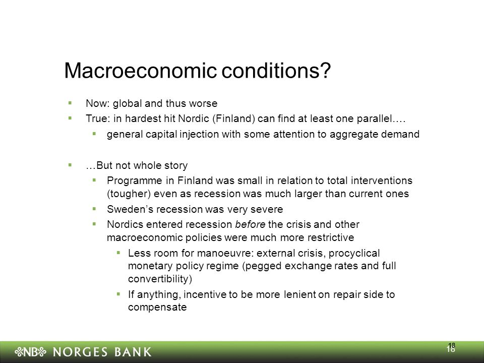 18 Macroeconomic conditions?  Now: global and thus worse  True: in hardest hit Nordic (Finland) can find at least one parallel….  general capital i