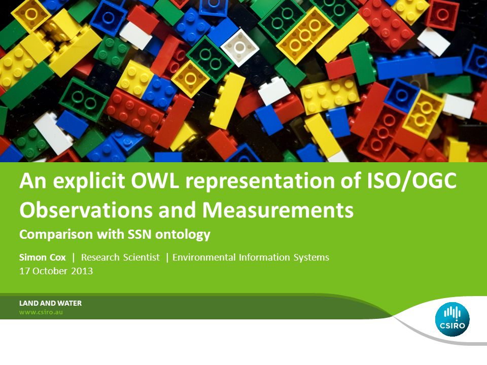 An explicit OWL representation of ISO/OGC Observations and Measurements Simon Cox | Research Scientist | Environmental Information Systems 17 October 2013 LAND AND WATER Comparison with SSN ontology
