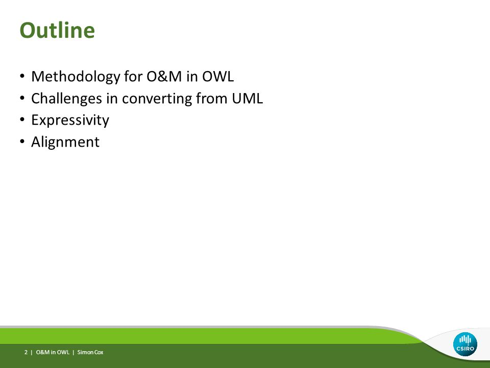 Outline Methodology for O&M in OWL Challenges in converting from UML Expressivity Alignment O&M in OWL | Simon Cox 2 |