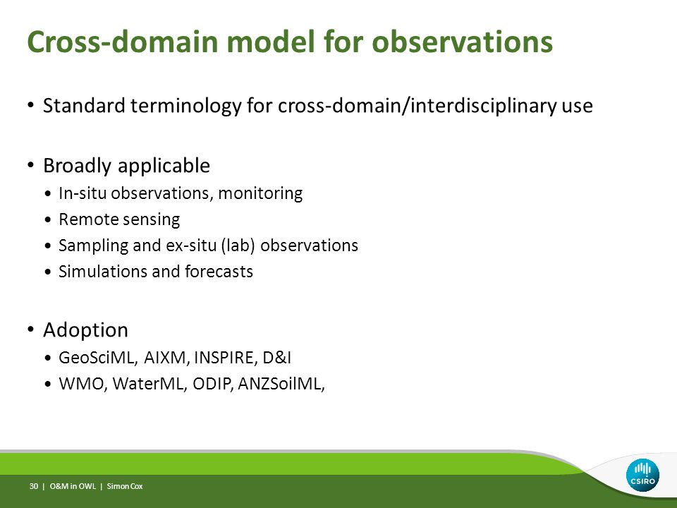 Cross-domain model for observations Standard terminology for cross-domain/interdisciplinary use Broadly applicable In-situ observations, monitoring Re