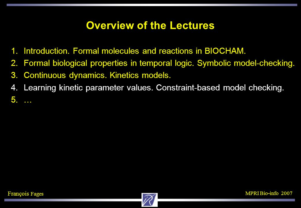 François Fages MPRI Bio-info 2007 Overview of the Lectures 1.Introduction.