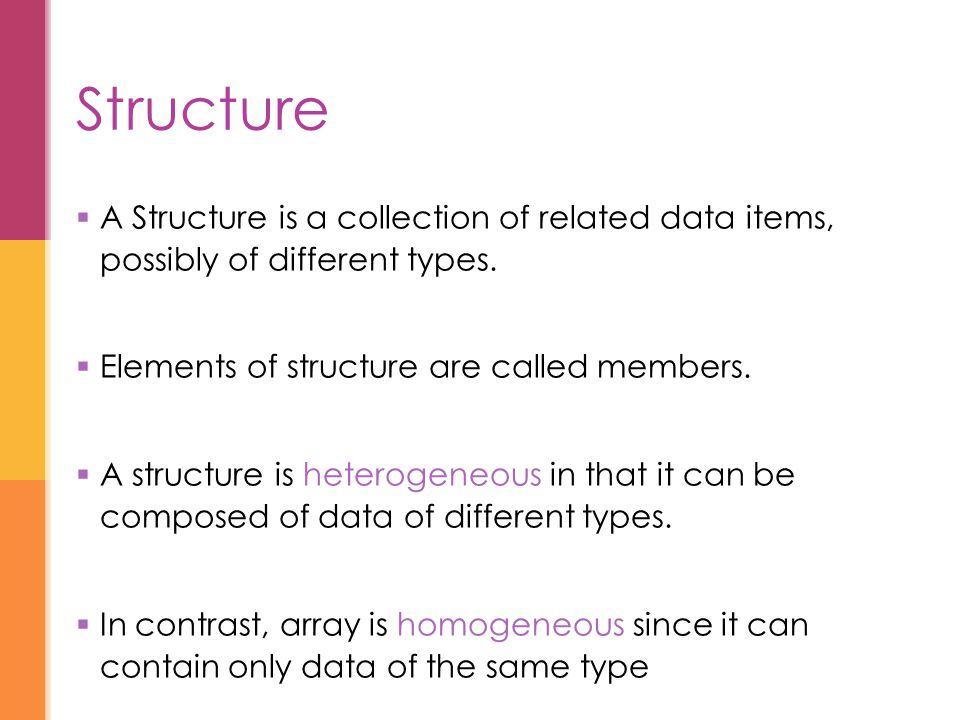  A Structure is a collection of related data items, possibly of different types.