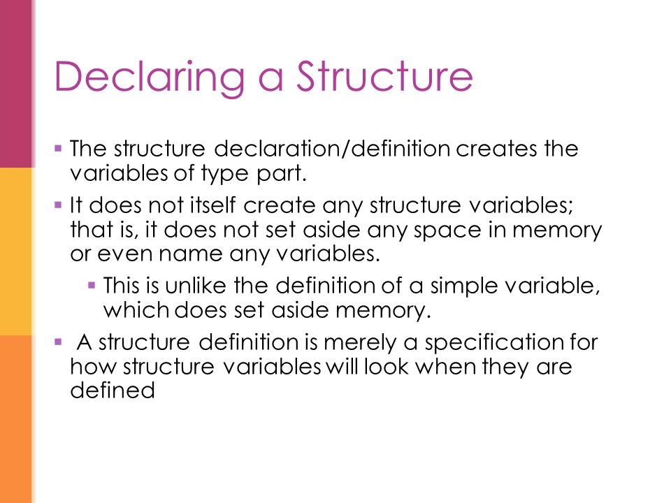  The structure declaration/definition creates the variables of type part.