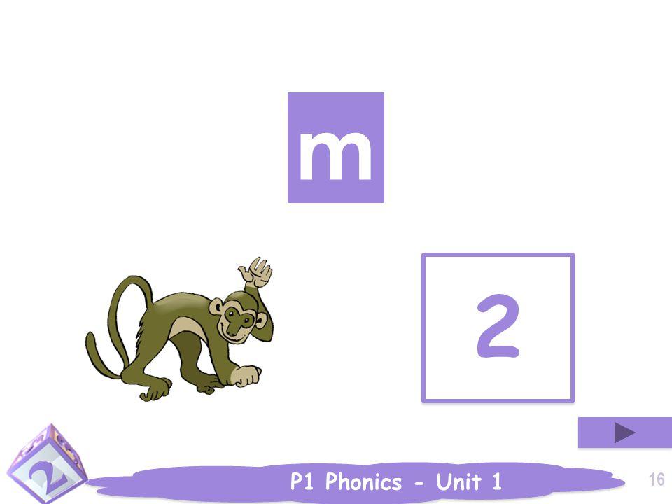 P1 Phonics - Unit 1 2 2 m 16