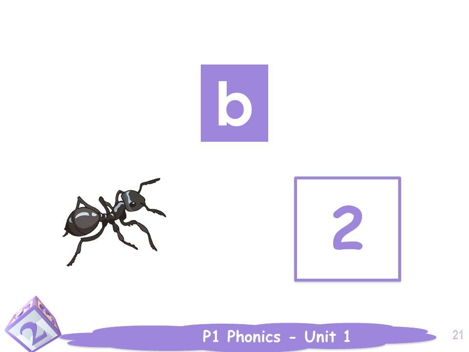 P1 Phonics - Unit 1 2 2 b 21